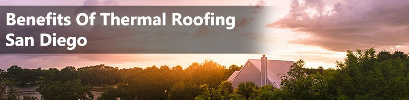 Benefits Of Thermal Roofing San Diego