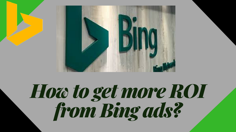 How To Get More ROI from Bing Ads?