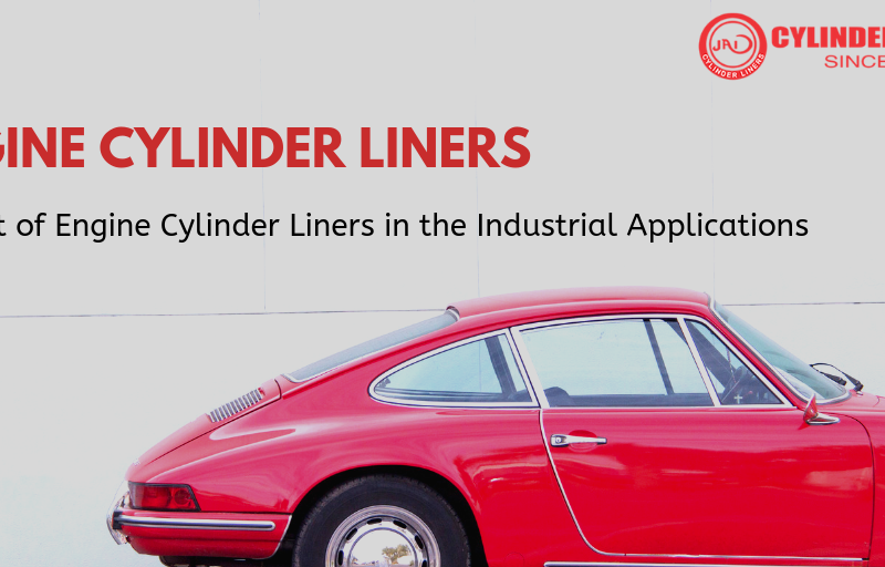 Impact of Engine Cylinder Liners in the Industrial Applications