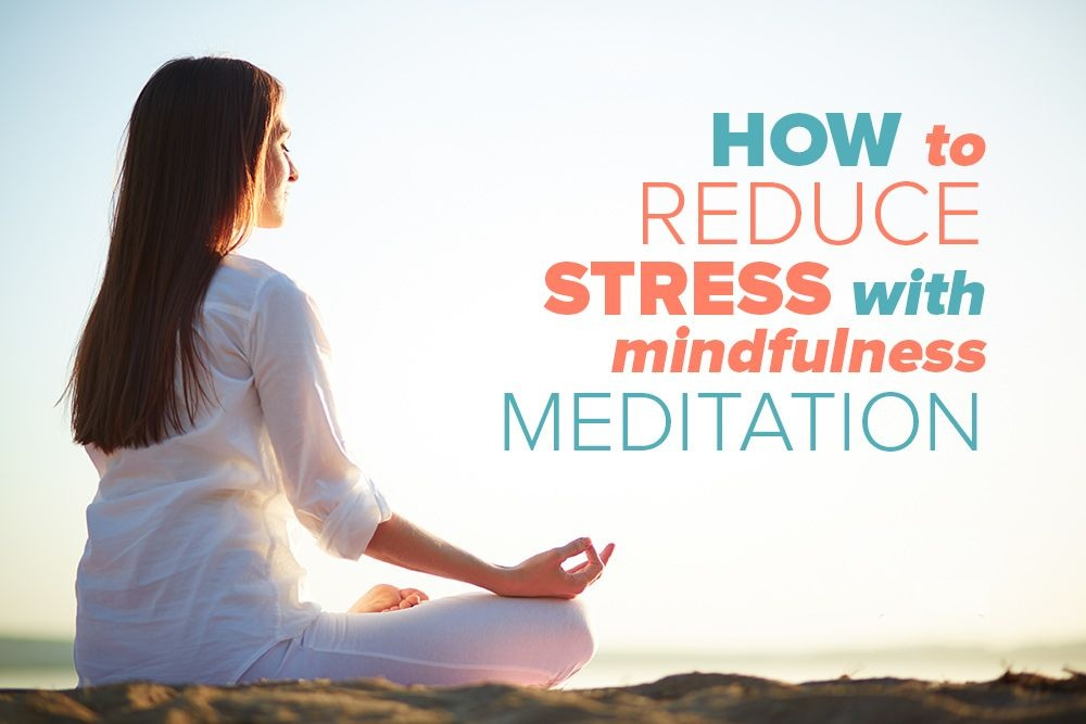 Reduce Stress Naturally by Practicing Mindfulness and Meditation